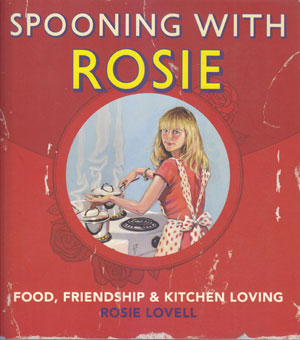 Spooning With Rosie : Food Friendship & Kitchen Loving